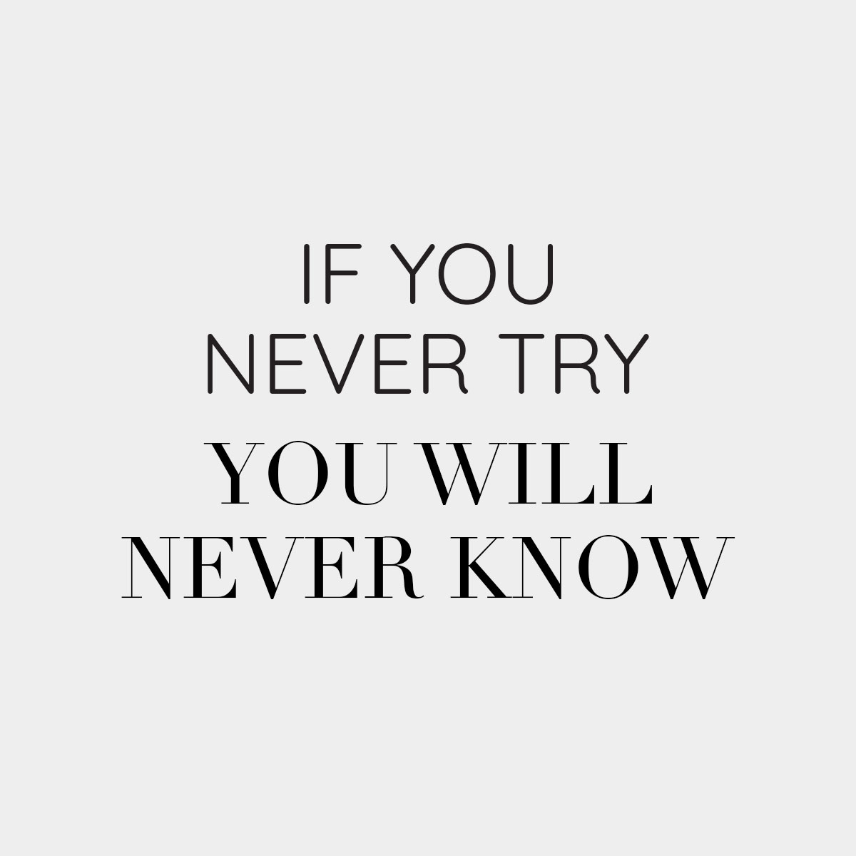 If you never try, you will neverknow.