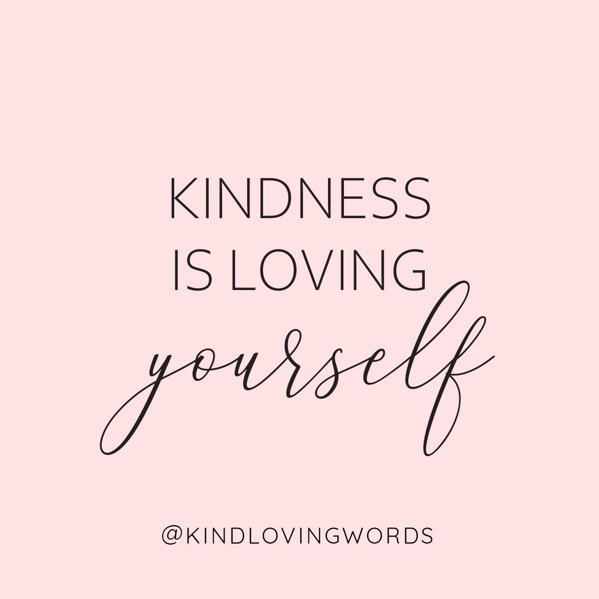 Kindness is loving yourself